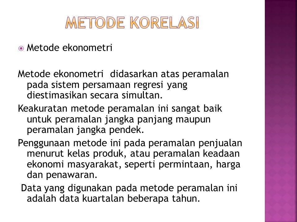  Metode ekonometri Metode ekonometri didasarkan atas peramalan pada sistem persamaan regresi yang diestimasikan secara simultan. Keakuratan metode pe