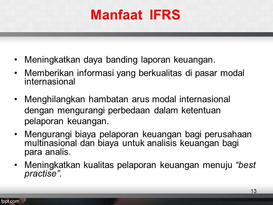 Manfaat IFRS •Meningkatkan daya banding laporan keuangan.