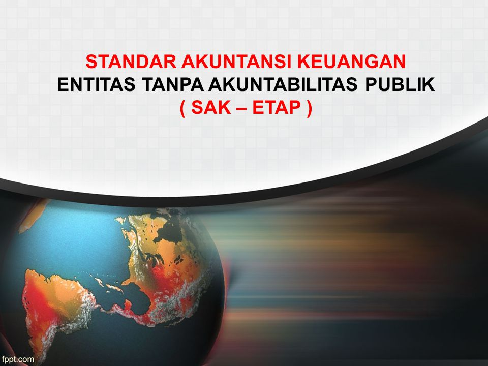 STANDAR AKUNTANSI KEUANGAN ENTITAS TANPA AKUNTABILITAS PUBLIK ( SAK – ETAP )