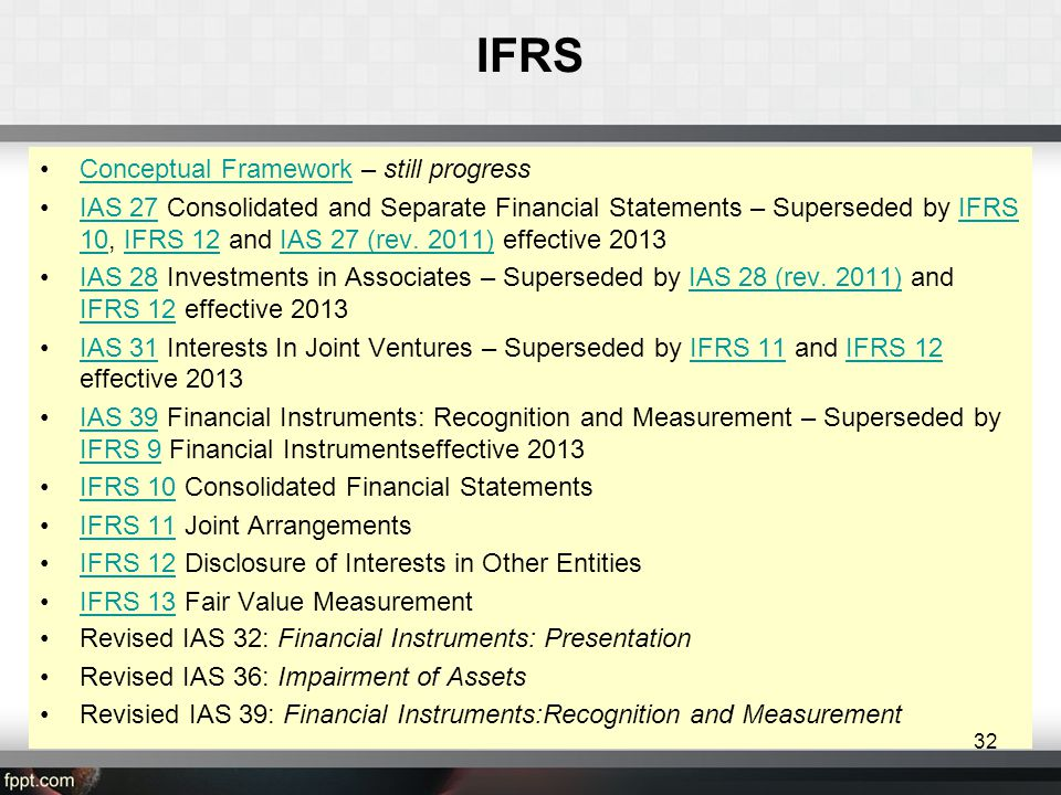 IFRS •Conceptual Framework – still progressConceptual Framework •IAS 27 Consolidated and Separate Financial Statements – Superseded by IFRS 10, IFRS 12 and IAS 27 (rev.