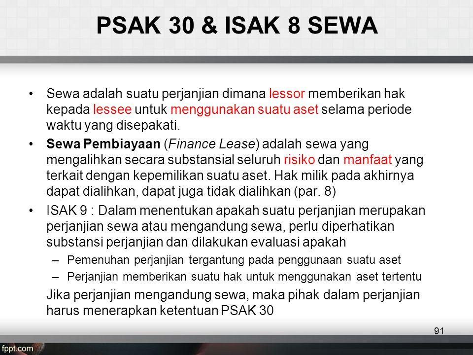 PSAK 30 & ISAK 8 SEWA •Sewa adalah suatu perjanjian dimana lessor memberikan hak kepada lessee untuk menggunakan suatu aset selama periode waktu yang disepakati.