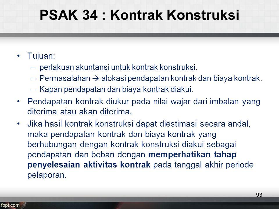 PSAK 34 : Kontrak Konstruksi •Tujuan: –perlakuan akuntansi untuk kontrak konstruksi.