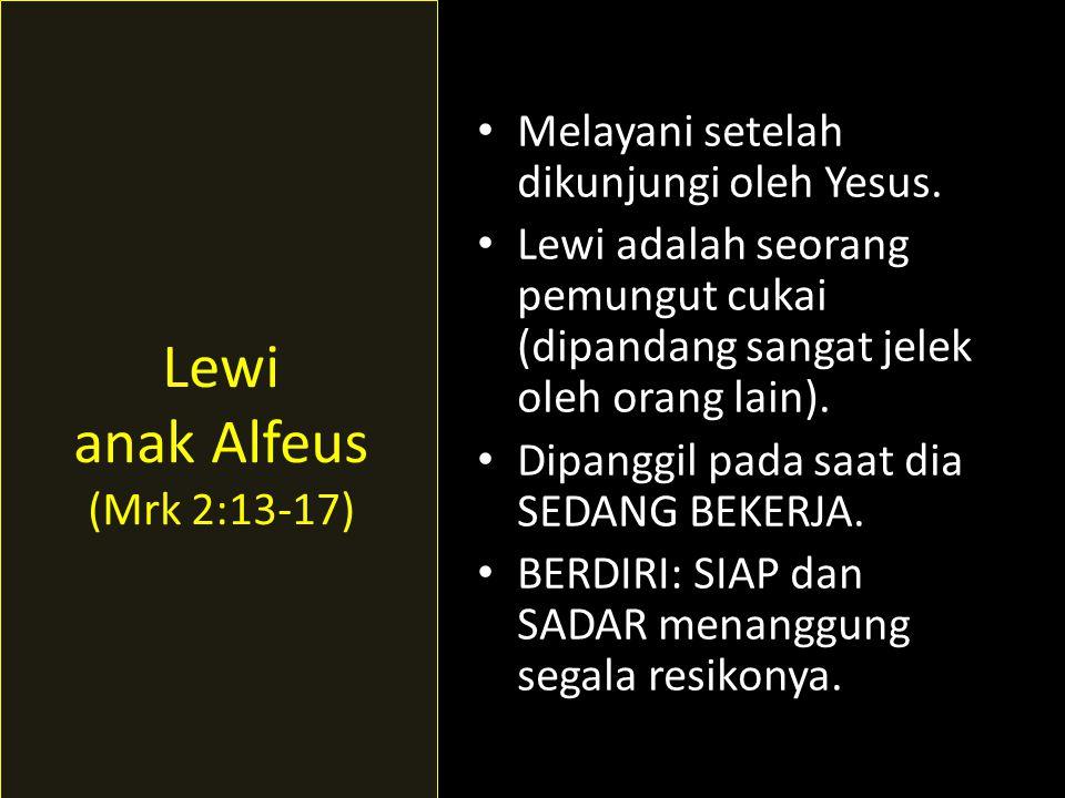 • Melayani setelah dikunjungi oleh Yesus. • Lewi adalah seorang pemungut cukai (dipandang sangat jelek oleh orang lain). • Dipanggil pada saat dia SED