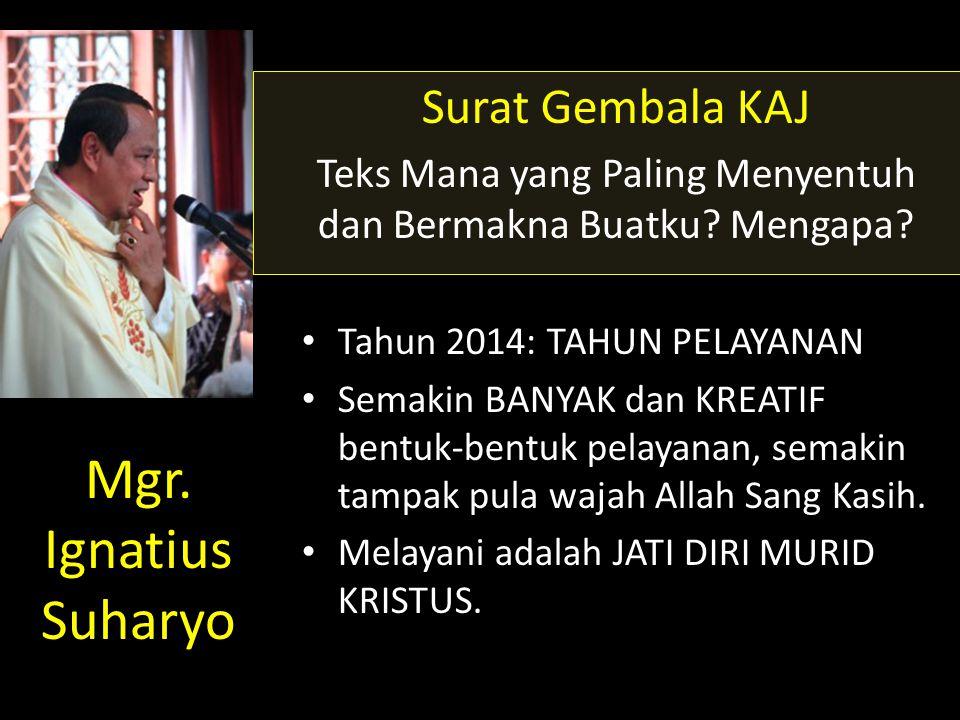 Mgr. Ignatius Suharyo Surat Gembala KAJ Teks Mana yang Paling Menyentuh dan Bermakna Buatku? Mengapa? • Tahun 2014: TAHUN PELAYANAN • Semakin BANYAK d