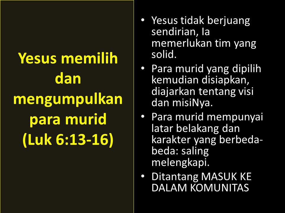 • Yesus tidak berjuang sendirian, Ia memerlukan tim yang solid. • Para murid yang dipilih kemudian disiapkan, diajarkan tentang visi dan misiNya. • Pa