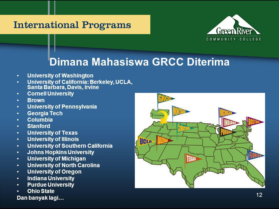 Dimana Mahasiswa GRCC Diterima •University of Washington •University of California: Berkeley, UCLA, Santa Barbara, Davis, Irvine •Cornell University •