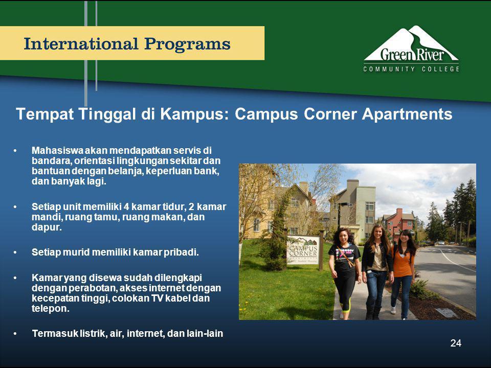 Tempat Tinggal di Kampus: Campus Corner Apartments •Mahasiswa akan mendapatkan servis di bandara, orientasi lingkungan sekitar dan bantuan dengan belanja, keperluan bank, dan banyak lagi.