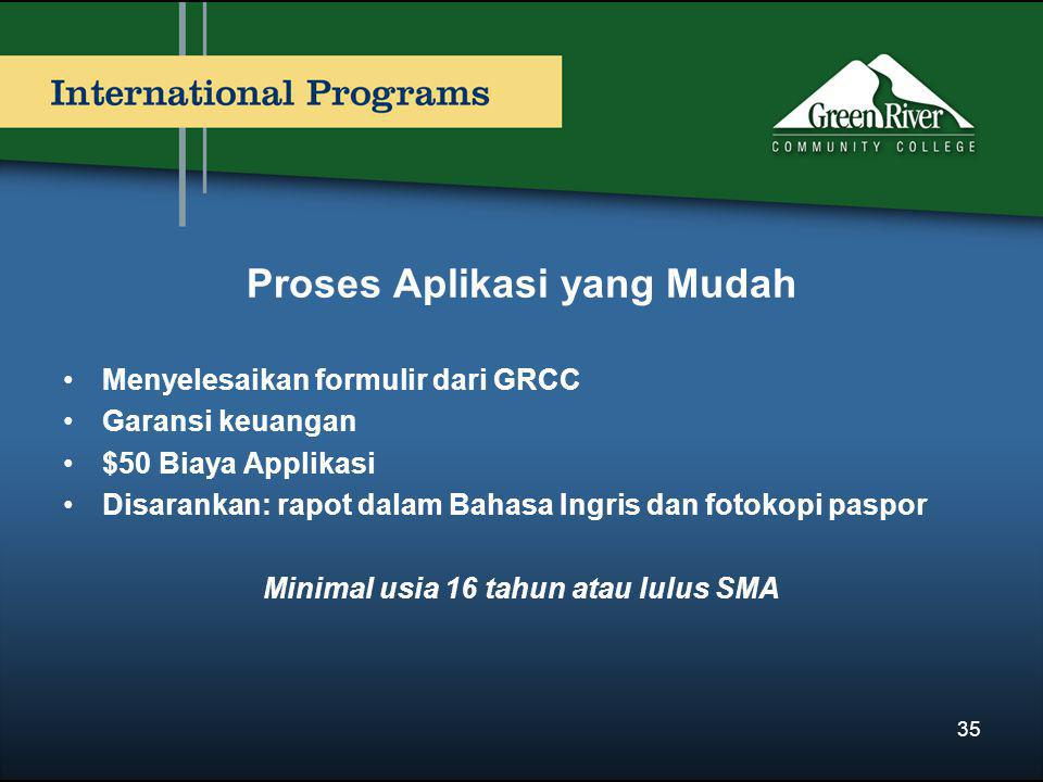 Proses Aplikasi yang Mudah •Menyelesaikan formulir dari GRCC •Garansi keuangan •$50 Biaya Applikasi •Disarankan: rapot dalam Bahasa Ingris dan fotokopi paspor Minimal usia 16 tahun atau lulus SMA 35