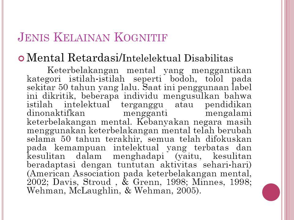 J ENIS K ELAINAN K OGNITIF Mental Retardasi/ Intelelektual Disabilitas Keterbelakangan mental yang menggantikan kategori istilah-istilah seperti bodoh, tolol pada sekitar 50 tahun yang lalu.