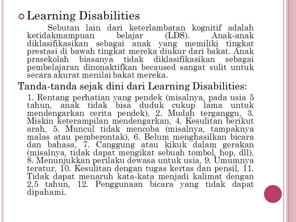 Learning Disabilities Sebutan lain dari keterlambatan kognitif adalah ketidakmampuan belajar (LDS).