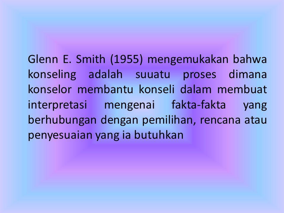 Glenn E. Smith (1955) mengemukakan bahwa konseling adalah suuatu proses dimana konselor membantu konseli dalam membuat interpretasi mengenai fakta-fak