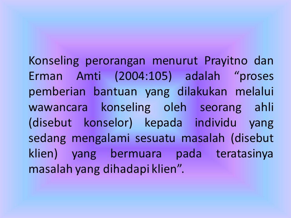 "Konseling perorangan menurut Prayitno dan Erman Amti (2004:105) adalah ""proses pemberian bantuan yang dilakukan melalui wawancara konseling oleh seora"