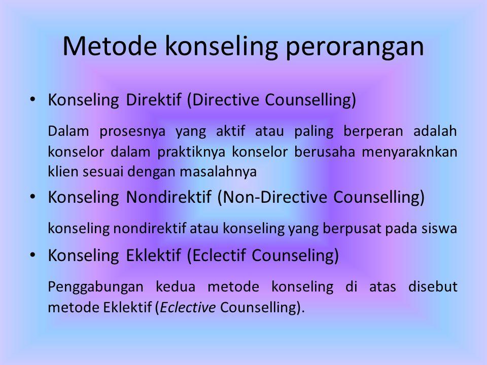 Metode konseling perorangan • Konseling Direktif (Directive Counselling) Dalam prosesnya yang aktif atau paling berperan adalah konselor dalam praktik