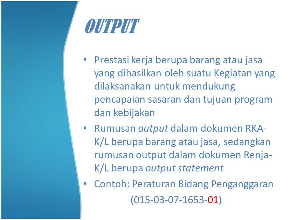 OUTPUT • Prestasi kerja berupa barang atau jasa yang dihasilkan oleh suatu Kegiatan yang dilaksanakan untuk mendukung pencapaian sasaran dan tujuan pr