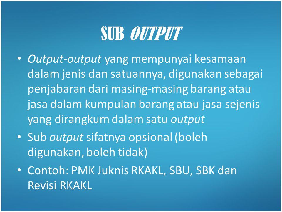 • Output-output yang mempunyai kesamaan dalam jenis dan satuannya, digunakan sebagai penjabaran dari masing-masing barang atau jasa dalam kumpulan bar