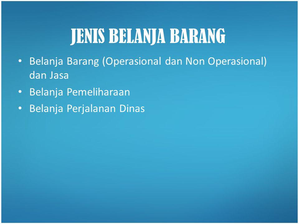 •B•Belanja Barang (Operasional dan Non Operasional) dan Jasa •B•Belanja Pemeliharaan •B•Belanja Perjalanan Dinas JENIS BELANJA BARANG
