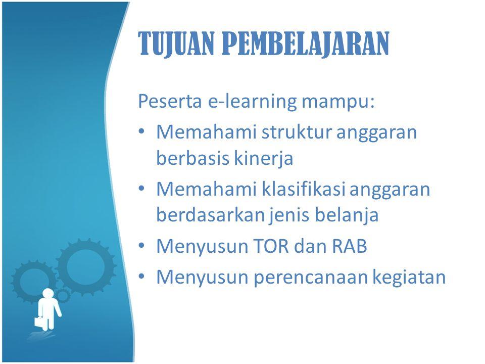 TUJUAN PEMBELAJARAN Peserta e-learning mampu: •M•Memahami struktur anggaran berbasis kinerja •M•Memahami klasifikasi anggaran berdasarkan jenis belanj