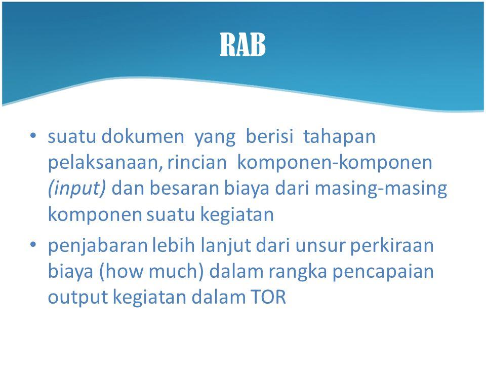 RAB •s•suatu dokumen yang berisi tahapan pelaksanaan, rincian komponen-komponen (input) dan besaran biaya dari masing-masing komponen suatu kegiatan •