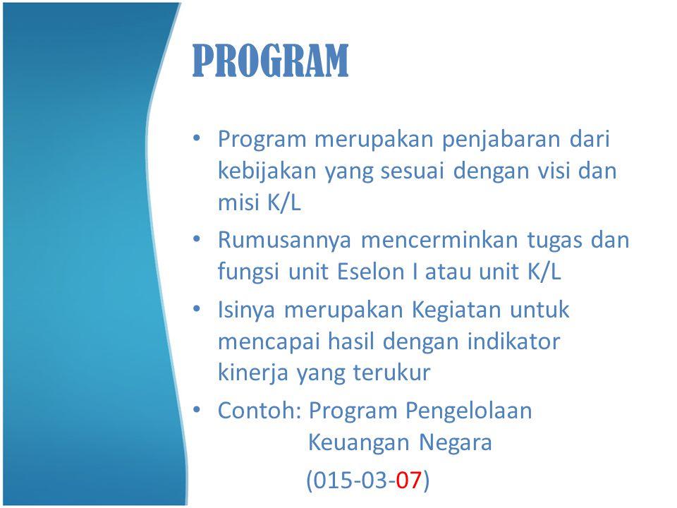 PROGRAM • Program merupakan penjabaran dari kebijakan yang sesuai dengan visi dan misi K/L • Rumusannya mencerminkan tugas dan fungsi unit Eselon I at