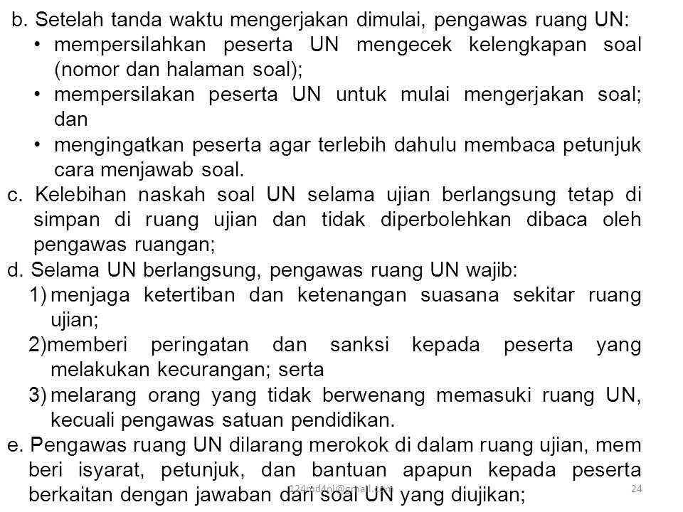 b. Setelah tanda waktu mengerjakan dimulai, pengawas ruang UN: •mempersilahkan peserta UN mengecek kelengkapan soal (nomor dan halaman soal); •mempers