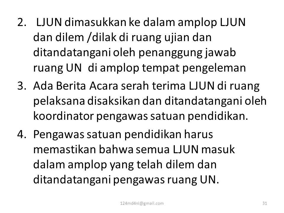 2. LJUN dimasukkan ke dalam amplop LJUN dan dilem /dilak di ruang ujian dan ditandatangani oleh penanggung jawab ruang UN di amplop tempat pengeleman