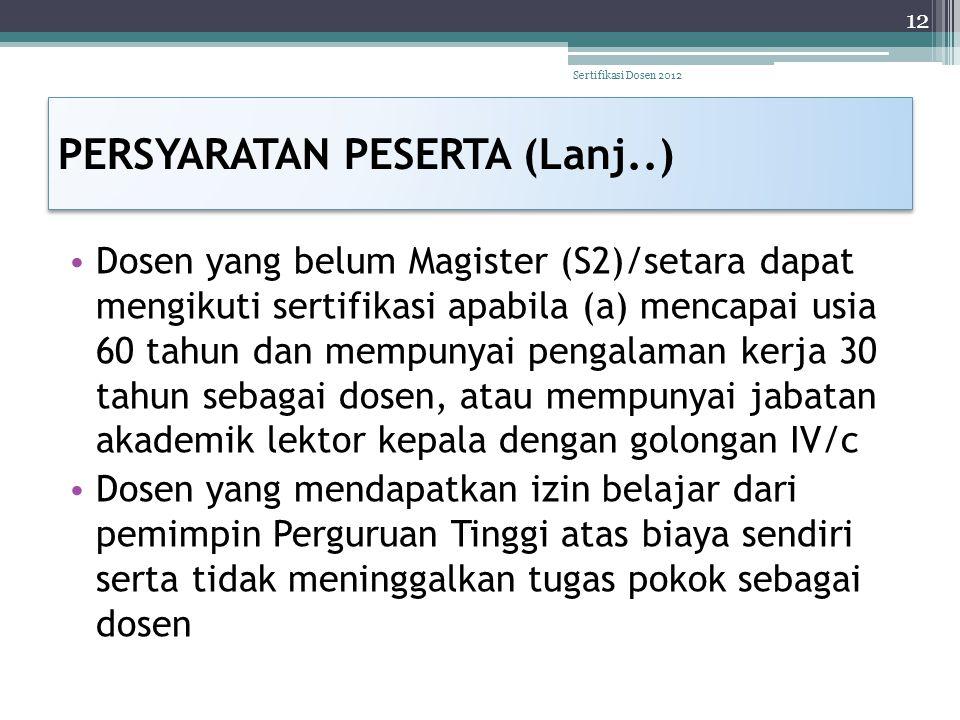 PERSYARATAN PESERTA (Lanj..) • Dosen yang belum Magister (S2)/setara dapat mengikuti sertifikasi apabila (a) mencapai usia 60 tahun dan mempunyai peng
