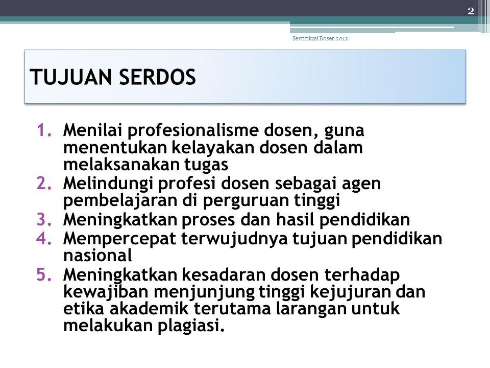 TUJUAN SERDOS 1.Menilai profesionalisme dosen, guna menentukan kelayakan dosen dalam melaksanakan tugas 2.Melindungi profesi dosen sebagai agen pembel