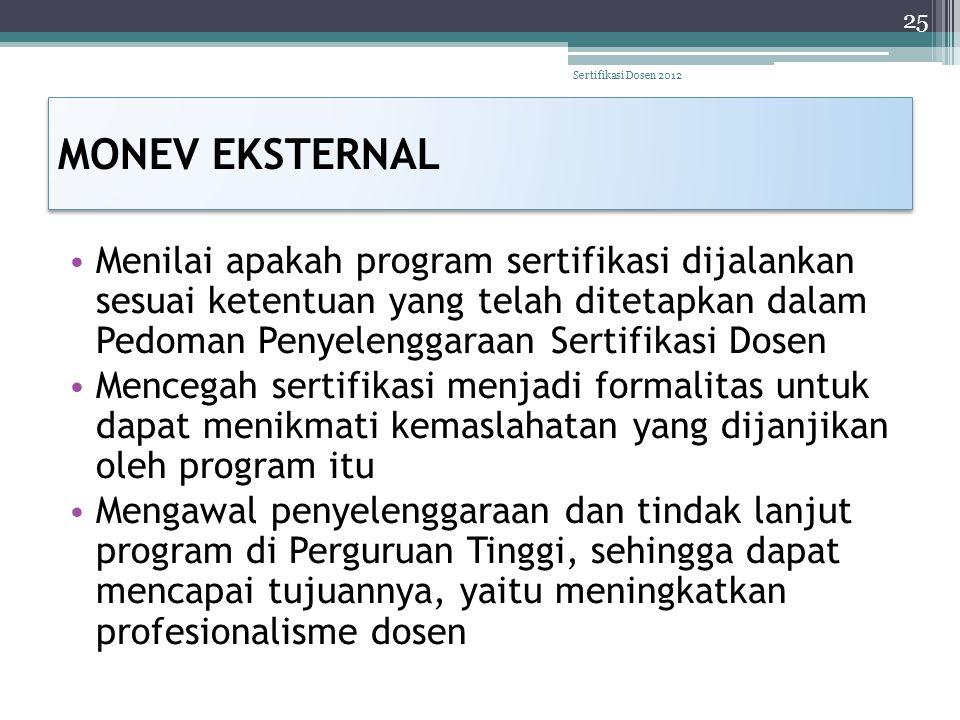 MONEV EKSTERNAL • Menilai apakah program sertifikasi dijalankan sesuai ketentuan yang telah ditetapkan dalam Pedoman Penyelenggaraan Sertifikasi Dosen