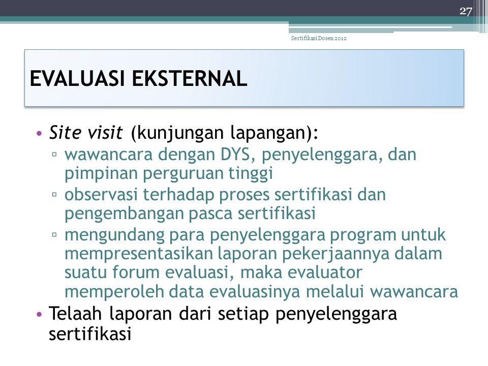 EVALUASI EKSTERNAL • Site visit (kunjungan lapangan): ▫ wawancara dengan DYS, penyelenggara, dan pimpinan perguruan tinggi ▫ observasi terhadap proses