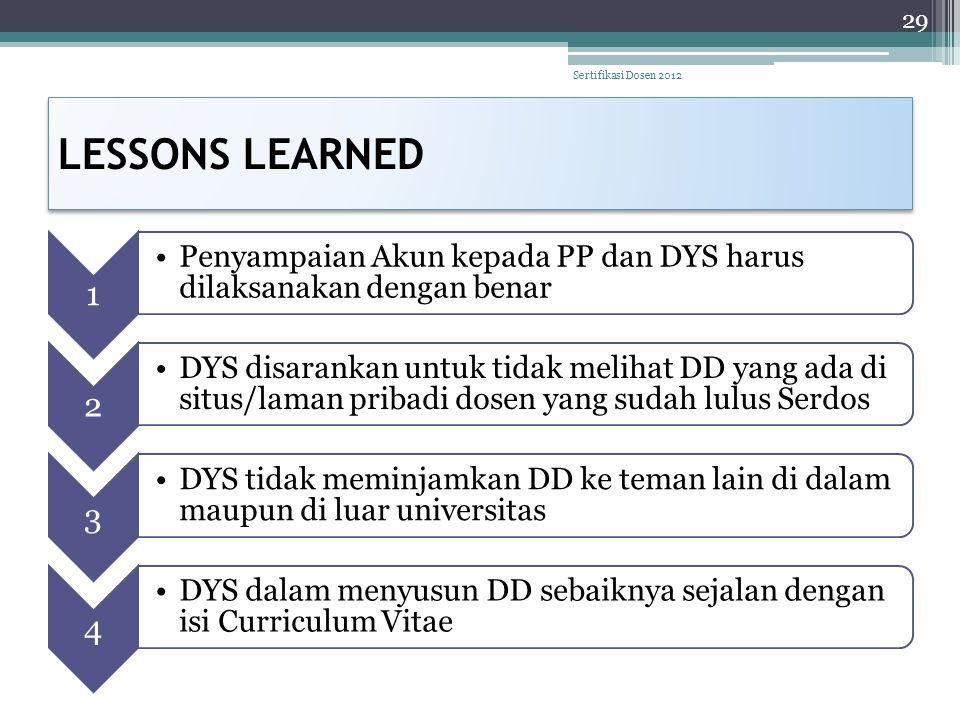 LESSONS LEARNED 29 Sertifikasi Dosen 2012 1 •Penyampaian Akun kepada PP dan DYS harus dilaksanakan dengan benar 2 •DYS disarankan untuk tidak melihat