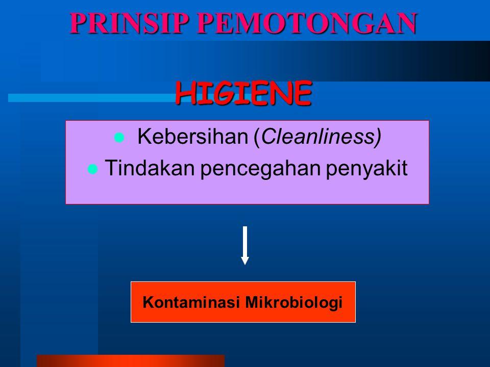 PRINSIP PEMOTONGAN HIGIENE  Kebersihan (Cleanliness)  Tindakan pencegahan penyakit Kontaminasi Mikrobiologi