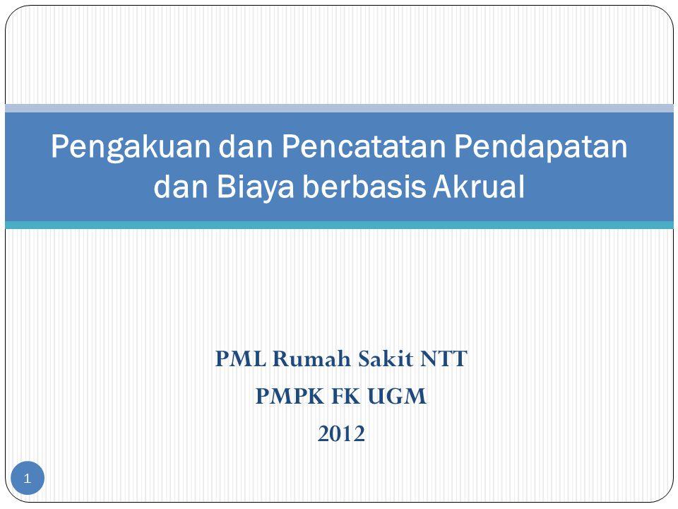 PML Rumah Sakit NTT PMPK FK UGM 2012 1 Pengakuan dan Pencatatan Pendapatan dan Biaya berbasis Akrual