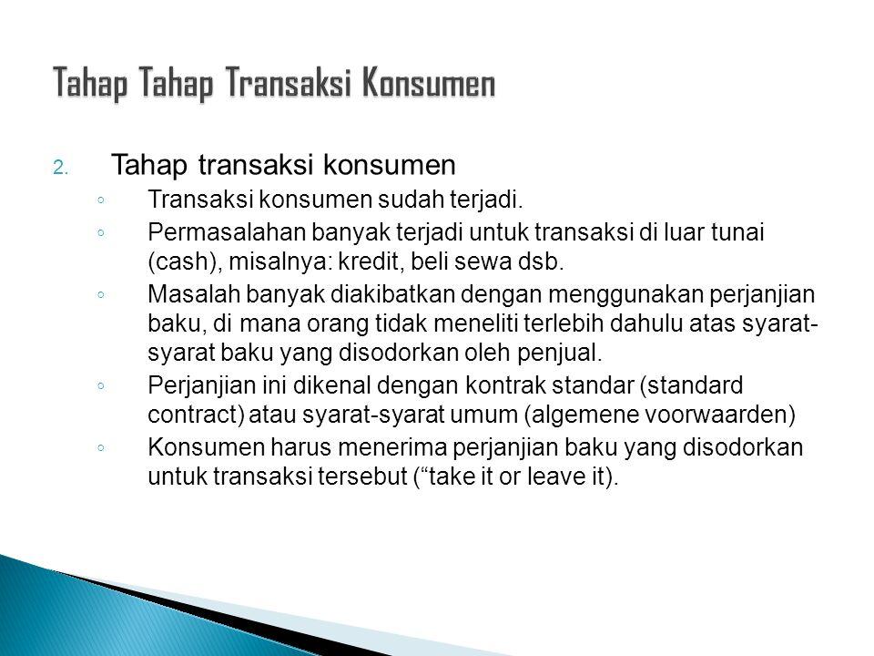 2. Tahap transaksi konsumen ◦ Transaksi konsumen sudah terjadi. ◦ Permasalahan banyak terjadi untuk transaksi di luar tunai (cash), misalnya: kredit,