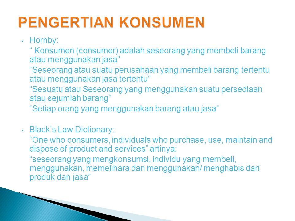 """• Hornby: """" Konsumen (consumer) adalah seseorang yang membeli barang atau menggunakan jasa"""" """"Seseorang atau suatu perusahaan yang membeli barang terte"""