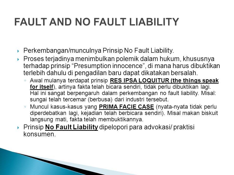 """ Perkembangan/munculnya Prinsip No Fault Liability.  Proses terjadinya menimbulkan polemik dalam hukum, khususnya terhadap prinsip """"Presumption inno"""