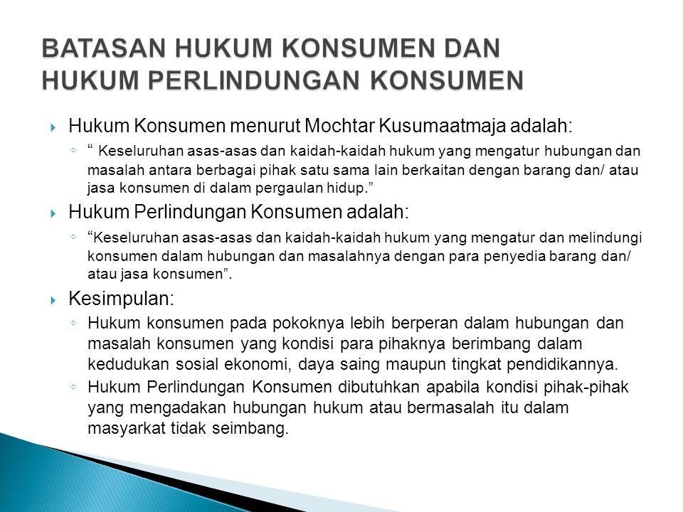 """ Hukum Konsumen menurut Mochtar Kusumaatmaja adalah: ◦ """" Keseluruhan asas-asas dan kaidah-kaidah hukum yang mengatur hubungan dan masalah antara berb"""