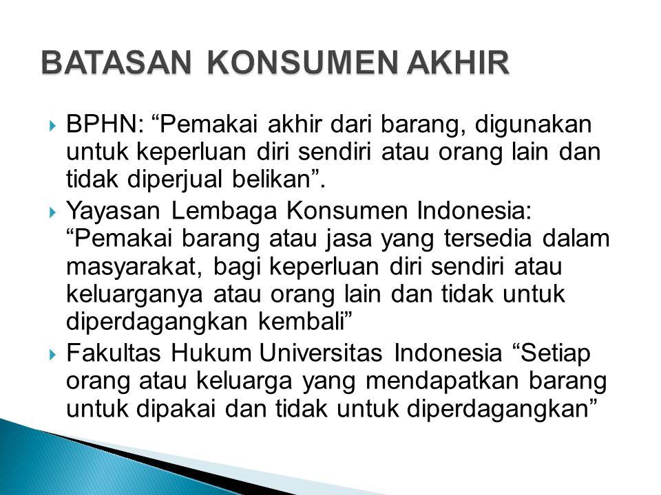 " BPHN: ""Pemakai akhir dari barang, digunakan untuk keperluan diri sendiri atau orang lain dan tidak diperjual belikan"".  Yayasan Lembaga Konsumen In"