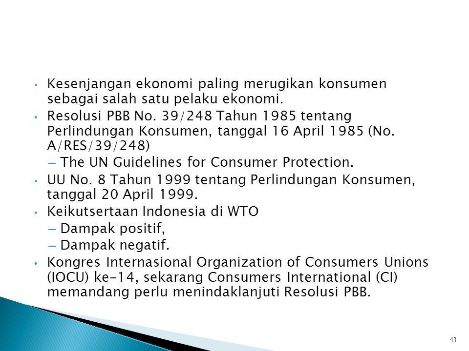 • Kesenjangan ekonomi paling merugikan konsumen sebagai salah satu pelaku ekonomi. • Resolusi PBB No. 39/248 Tahun 1985 tentang Perlindungan Konsumen,