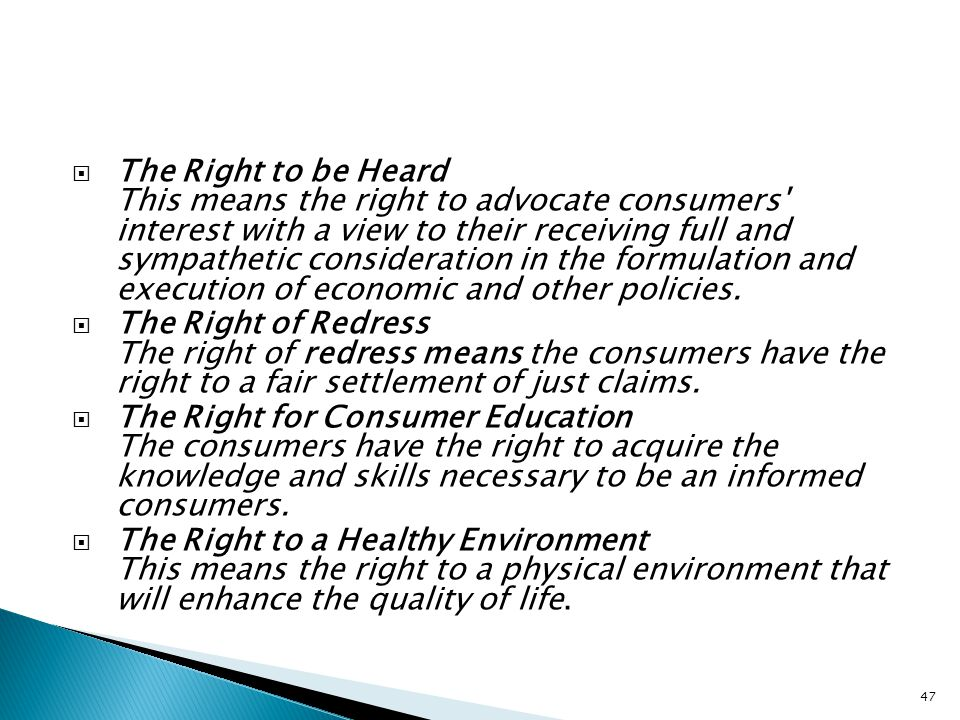  The Right to be Heard This means the right to advocate consumers' interest with a view to their receiving full and sympathetic consideration in the