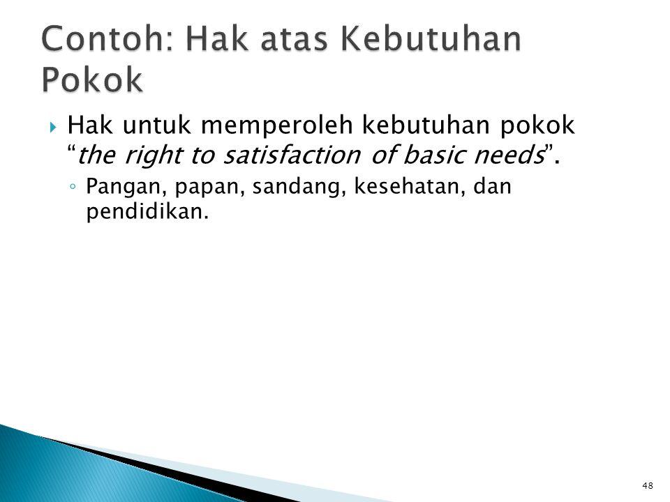 """ Hak untuk memperoleh kebutuhan pokok """"the right to satisfaction of basic needs"""". ◦ Pangan, papan, sandang, kesehatan, dan pendidikan. 48"""