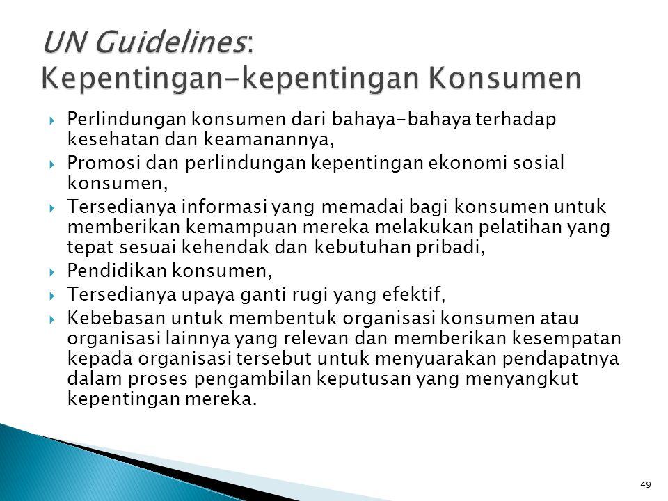  Perlindungan konsumen dari bahaya-bahaya terhadap kesehatan dan keamanannya,  Promosi dan perlindungan kepentingan ekonomi sosial konsumen,  Terse