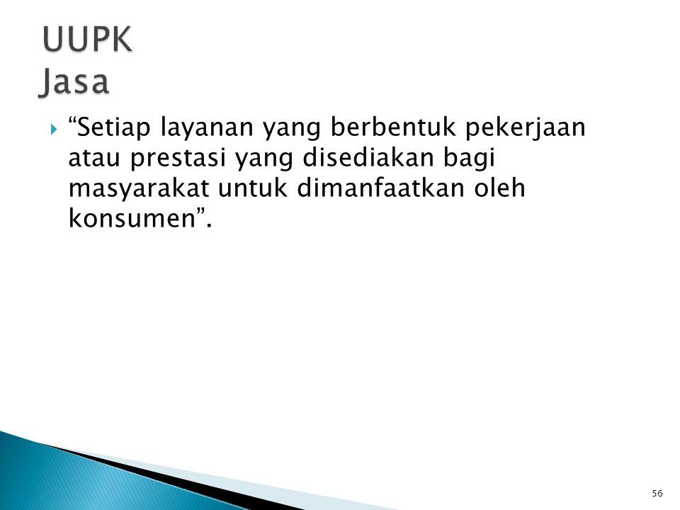 """ """"Setiap layanan yang berbentuk pekerjaan atau prestasi yang disediakan bagi masyarakat untuk dimanfaatkan oleh konsumen"""". 56"""