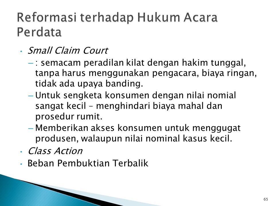 • Small Claim Court – : semacam peradilan kilat dengan hakim tunggal, tanpa harus menggunakan pengacara, biaya ringan, tidak ada upaya banding. – Untu