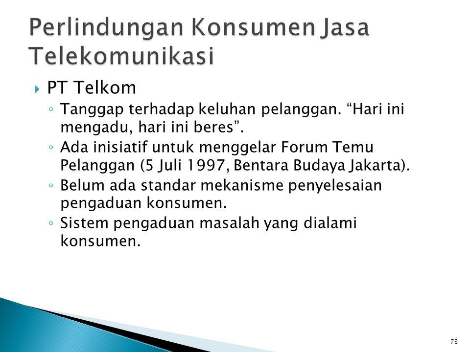 " PT Telkom ◦ Tanggap terhadap keluhan pelanggan. ""Hari ini mengadu, hari ini beres"". ◦ Ada inisiatif untuk menggelar Forum Temu Pelanggan (5 Juli 199"