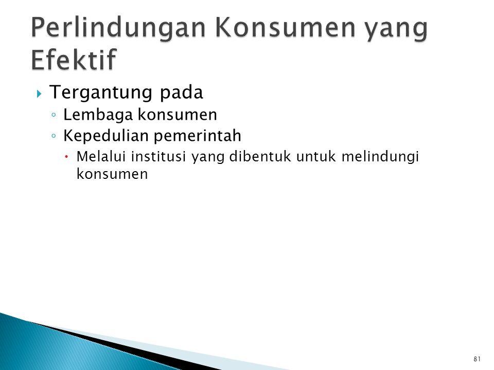  Tergantung pada ◦ Lembaga konsumen ◦ Kepedulian pemerintah  Melalui institusi yang dibentuk untuk melindungi konsumen 81