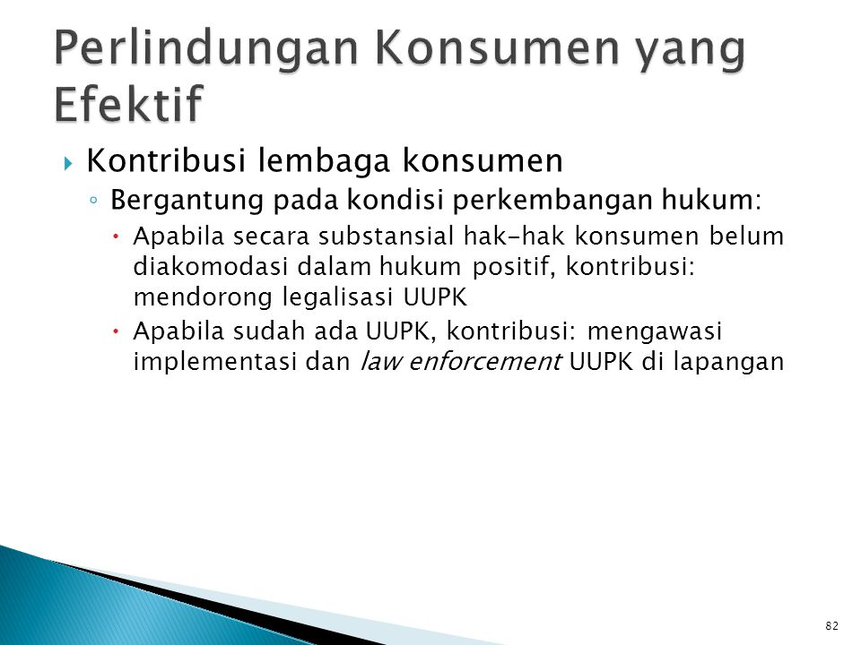 Kontribusi lembaga konsumen ◦ Bergantung pada kondisi perkembangan hukum:  Apabila secara substansial hak-hak konsumen belum diakomodasi dalam huku