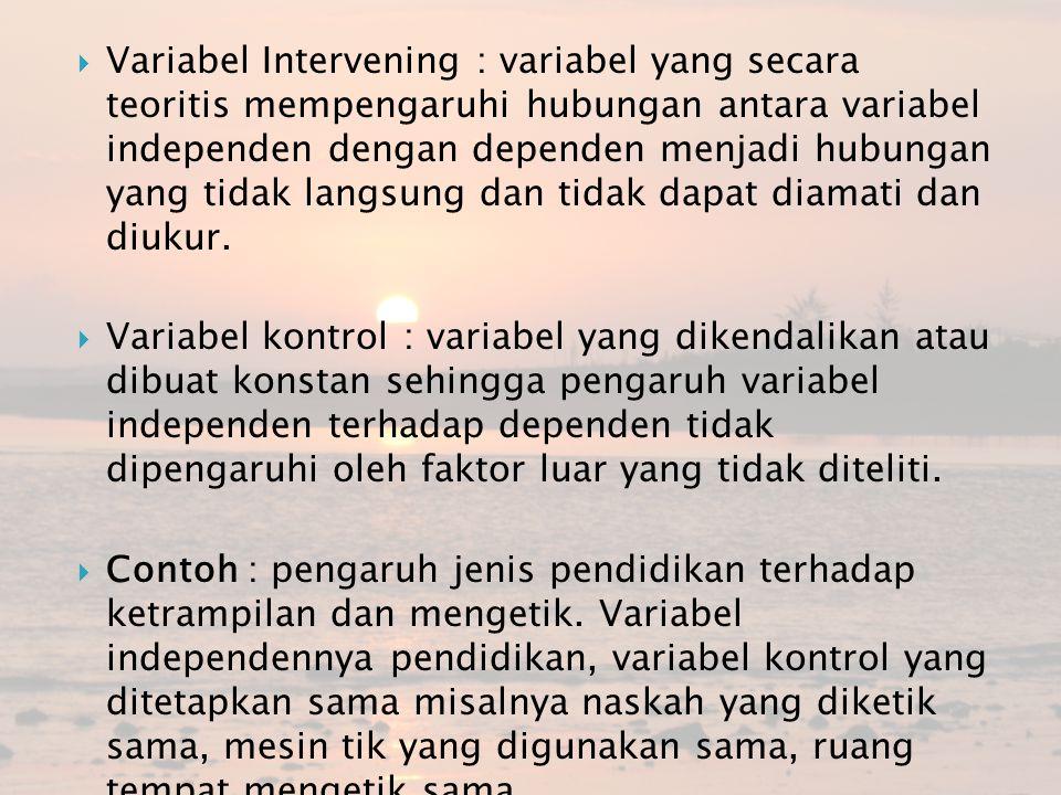  Variabel Intervening : variabel yang secara teoritis mempengaruhi hubungan antara variabel independen dengan dependen menjadi hubungan yang tidak la