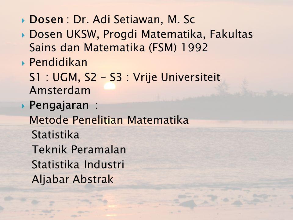  Dosen : Dr. Adi Setiawan, M. Sc  Dosen UKSW, Progdi Matematika, Fakultas Sains dan Matematika (FSM) 1992  Pendidikan S1 : UGM, S2 – S3 : Vrije Uni
