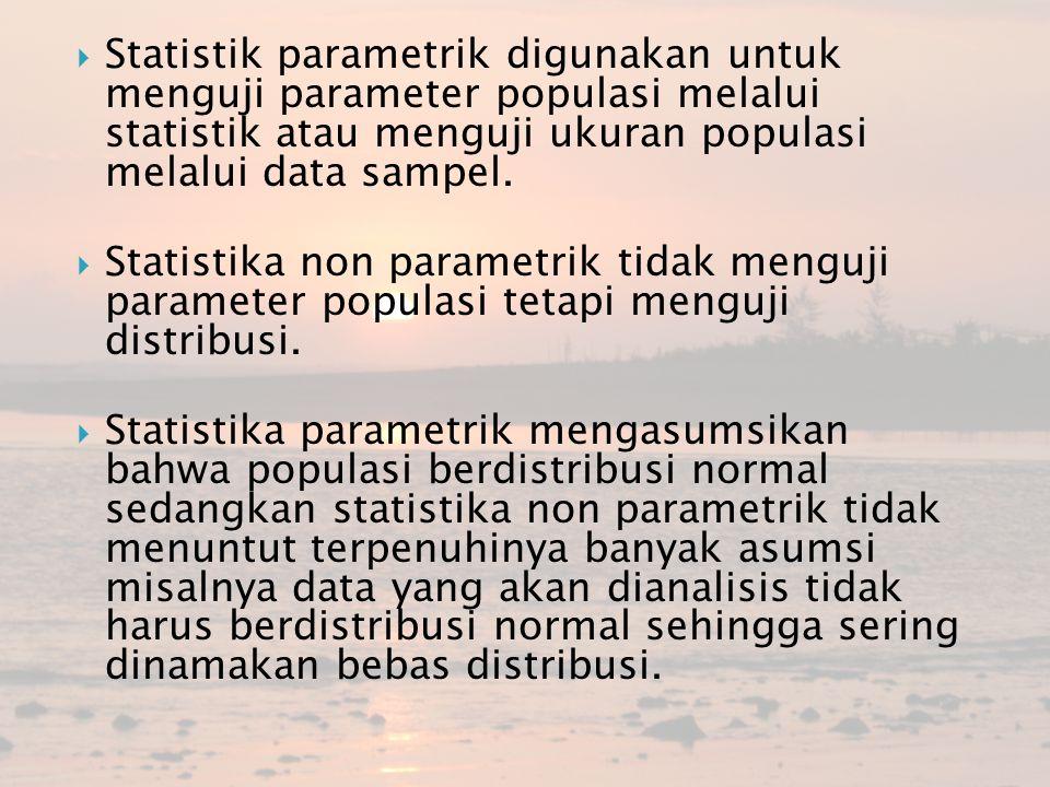  Statistik parametrik digunakan untuk menguji parameter populasi melalui statistik atau menguji ukuran populasi melalui data sampel.  Statistika non