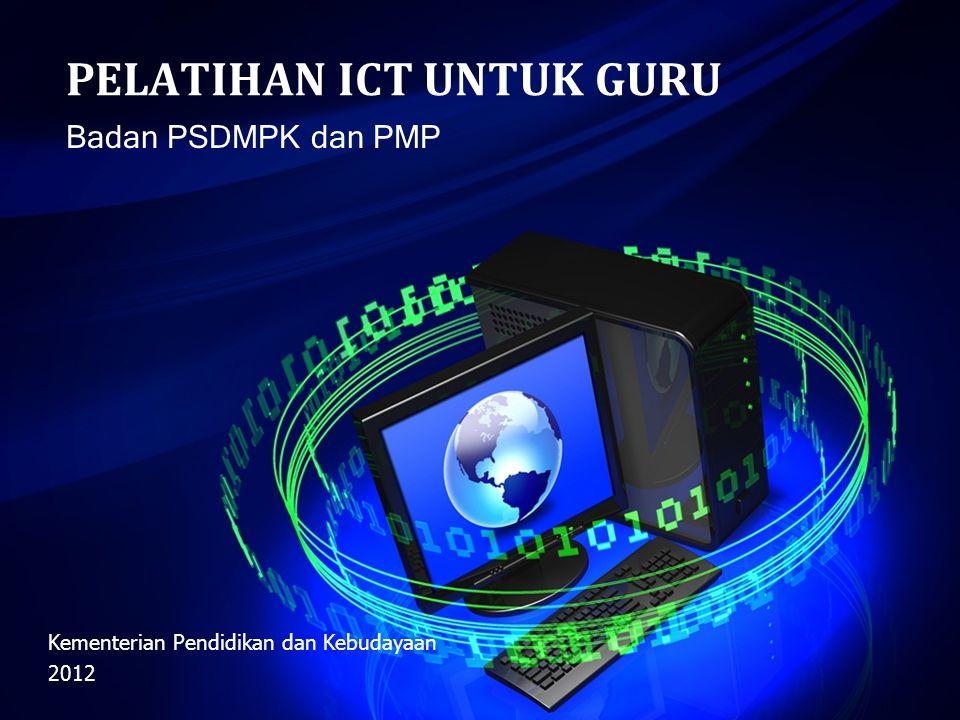 PELATIHAN ICT UNTUK GURU Badan PSDMPK dan PMP Kementerian Pendidikan dan Kebudayaan 2012